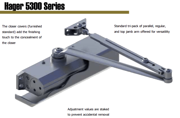 Hager 5300 Series Grade 1 door closer is ideal for schools, hospitals, and other high abuse and high traffic environments. It isconstructed of an aluminum alloy and provides smooth door control. The 5300 Series door closer is easy to install and maintain--keeping your building safe and secure.
